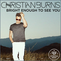 Bright Enough To See You — Christian Burns