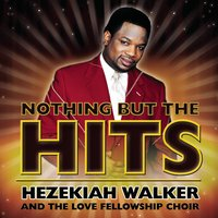 Nothing But The Hits: Hezekiah Walker & The Love Fellowship Crusade Choir — Hezekiah Walker & The Love Fellowship Crusade Choir