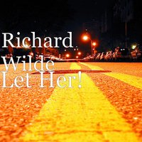 Let Her! — Richard Wilde