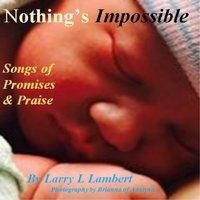 Nothing's Impossible — Larry L Lambert