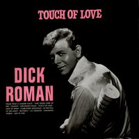 Touch of Love — Dick Roman