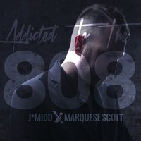 "Addicted to the 808 — Marquese ""Nonstop"" Scott, J*Midd"