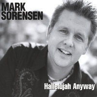 Hallelujah Anyway — Mark Sorensen