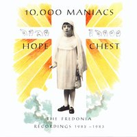 Hope Chest — 10,000 Maniacs