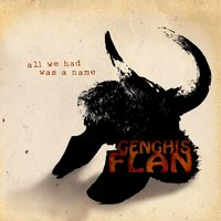 All We Had Was a Name — Genghis Flan