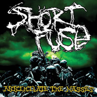 Annihilate the Masses — Short Fuse