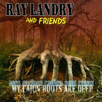 Mes racines Cadien sont creux (My Cajun Roots Are Deep) — Ray Landry