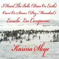 I Heard the Bells (Peace On Earth) / Ouvi Os Sinos (Paz Mundial) / Escuche Las Campanas — Karina Skye