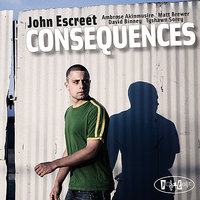 Consequences — Ambrose Akinmusire, Matt Brewer, David Binney, Tyshawn Sorey, John Escreet