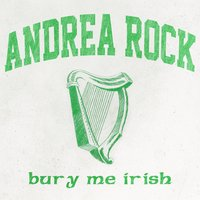 Bury Me Irish — Andrea Rock