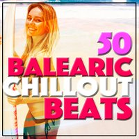 50 Balearic Chillout Beats — The Chillout Players, Balearic, Mare Nostrum Cafe, Balearic|Mare Nostrum Cafe|The Chillout Players