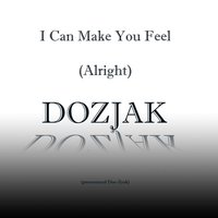 I Can Make You Feel (Alright) — Dozjak