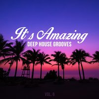 It's Amazing - Deep House Grooves, Vol. 6 — сборник