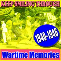 Keep Smiling Through - Wartime Memories 1940-1946 — сборник