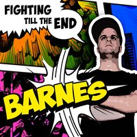 Fighting Till the End — Barnes