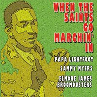 When the Saints Go Marchin' in — Papa Lightfoot, Sammy Myers, Elmore James Broomdusters