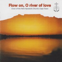 Flow on, O River of Love — cape town, Choir Of The New Apostolic Church, Choir of The New Apostolic Church, Cape Town