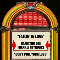 Fallin' In Love / Don't Pull Your Love — Hamilton, Joe Frank & Reynolds, Hamilton, Reynolds, Joe Frank