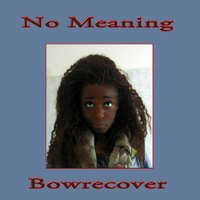 No Meaning — Bowrecover