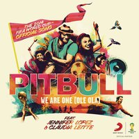 We Are One (Ole Ola) [The Official 2014 FIFA World Cup Song] — Pitbull, Jennifer Lopez, Claudia Leitte