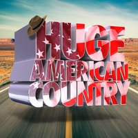 Huge American Country — American Country Hits, Country Rock Party, American Country Hits|Country Rock Party