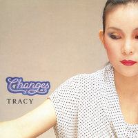 Changes — Tracy Huang