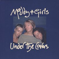 Under The Covers — Maddy & The Girls