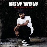 You Can Get It All — Bow Wow feat. Johnta Austin