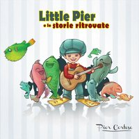 Little Pier e le storie ritrovate — Pier Cortese