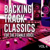 Backing Track Classics for the Female Voice, Vol .4 — The Backing Track Collective
