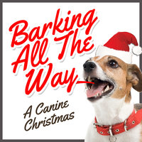 Barking All the Way - A Canine Christmas — High Star