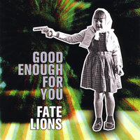 Good Enough For You — Fate Lions