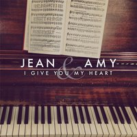 I Give You My Heart — Jean & Amy