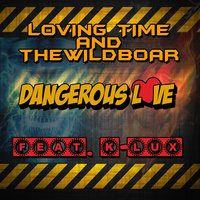 Dangerous Love — Loving Time, TheWildboar, K-Lux