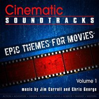 Cinematic Soundtracks - Epic Themes for Movies, Vol. 1 — Jim Carroll, Chris George
