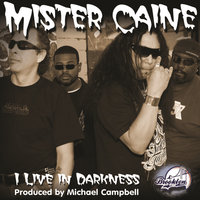 I Live In Darkness — Mister Caine