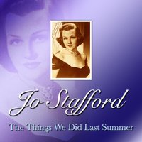 The Things We Did Last Summer — Jo Stafford