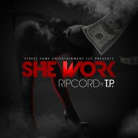 She Work (feat. T.P.) — Ripcord