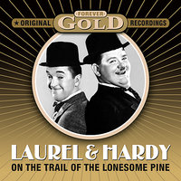 Forever Gold - On The Trail Of The Lonesome Pine — Laurel & Hardy