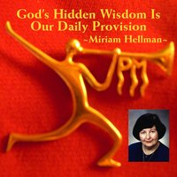 God's Hidden Wisdom Is Our Daily Provision — Miriam Hellman