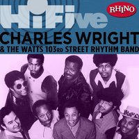 Rhino Hi-Five: Charles Wright & the Watts 103rd St. Rhythm Band — Charles Wright, Charles Wright & The Watts 103rd. Street Rhythm Band, The Watts 103rd. Street Rhythm Band