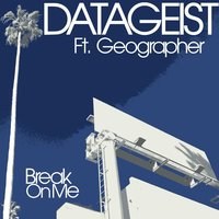 Break on Me — Datageist