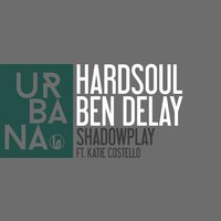 Shadowplay — Katie Costello, Hardsoul, Ben Delay