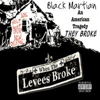 They Broke (The Levees) — Black Martian