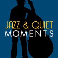 Jazz & Quiet Moments — Music for Quiet Moments