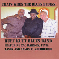 That's When the Blues Begins — Ruff Kutt Blues Band