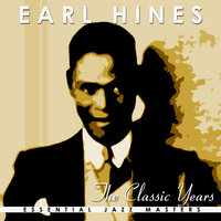 The Classic Years Of Earl Hines — Earl Hines