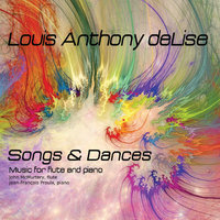 Songs & Dances: New Music for Flute By Louis Anthony deLise — John McMurtery & Jean-François Proulx
