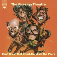 Don't Crush That Dwarf, Hand Me The Pliers — The Firesign Theatre