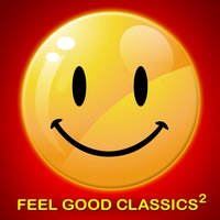 Feel Good Classics 2: 100 Songs to Make You Feel Happy — Engelbert Humperdinck, Scott Joplin, Franz Von Suppe, Christian Sinding, Vittorio Monti